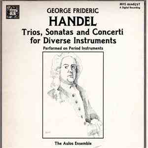 George Frideric Handel - The Aulos Ensemble - Trios, Sonatas And Concerti For Diverse Instruments album flac