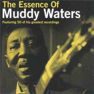Muddy Waters - The Essence Of Muddy Waters (Featuring 50 Of His Greatest Recordings) album flac